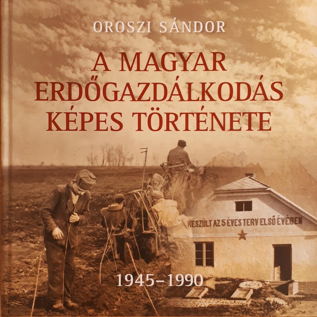 A magyar erdőgazdálkodás képes története III. kötet - 1945-1990